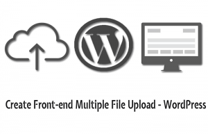 Create Front-end Multiple File Upload – WordPress